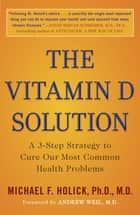 The Vitamin D Solution - A 3-Step Strategy to Cure Our Most Common Health Problems ebook by Michael F. Holick,  Ph.D.,  M.D, Andrew Weil,  M.D.