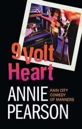 Nine Volt Heart - Rain City Comedy of Manners, #3 ebook by Annie Pearson