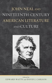 John Neal and Nineteenth-Century American Literature and Culture ebook by Edward Watts,David J. Carlson