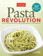 Pasta Revolution - 200 Foolproof Recipes That Go Beyond Spaghetti and Meatballs ebook by