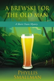 A Brewski For The Old Man ebook by Phyllis Smallman