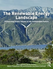 The Renewable Energy Landscape - Preserving Scenic Values in our Sustainable Future ebook by Dean Apostol,James Palmer,Martin Pasqualetti,Richard Smardon,Robert Sullivan
