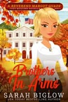 Brothers In Arms - (A Christian Cozy Mystery) ebook by Sarah Biglow