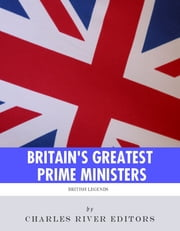 Britain's Greatest Prime Ministers: The Lives and Legacies of Winston Churchill and Margaret Thatcher ebook by Charles River Editors