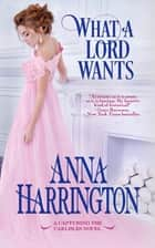 What a Lord Wants ebook by Anna Harrington