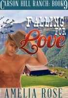 Falling For Love (Carson Hill Ranch: Book 9) ebook by Amelia Rose