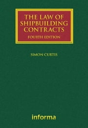 The Law of Shipbuilding Contracts ebook by Simon Curtis
