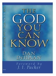 The God You Can Know ebook by Dan DeHaan,J Packer