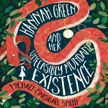 Hannah Green and Her Unfeasibly Mundane Existence audiobook by Michael Marshall Smith