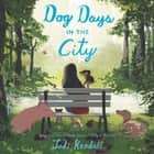 Dog Days in the City audiobook by Jodi Kendall