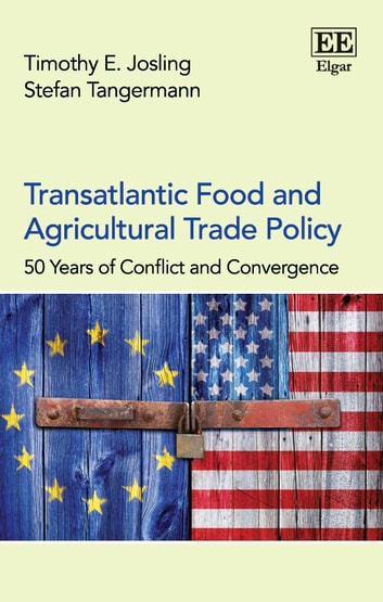 Transatlantic Food and Agricultural Trade Policy - 50 Years of Conflict and Convergence ebook by Timothy E. Josling,Stefan Tangermann