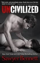 Uncivilized eBook by Sawyer Bennett