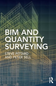 BIM and Quantity Surveying ebook by Steve Pittard, Peter Sell