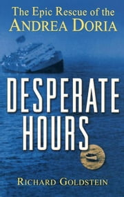 Desperate Hours: The Epic Rescue of the Andrea Doria ebook by Goldstein, Richard
