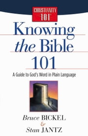 Knowing the Bible 101 - A Guide to God's Word in Plain Language ebook by Bruce Bickel,Stan Jantz