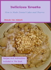 Delicious Treats: How to make Funnel Cakes and Churros ebook by Brenda Van Niekerk