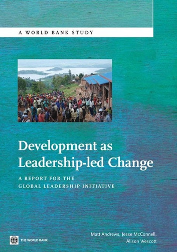 Development As Leadership-Led Change: A Report For The Global Leadership Initiative ebook by Andrews Matthews; McConnell Jesse; Wescott  Alison