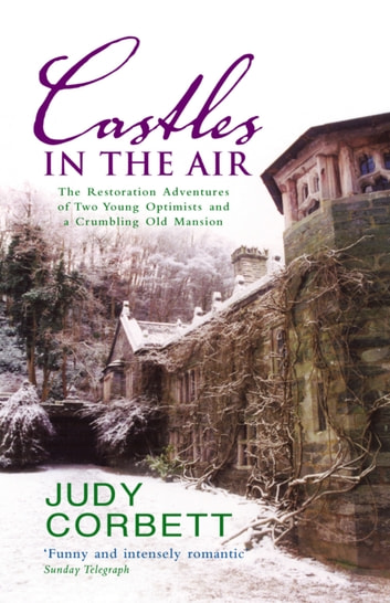 Castles In The Air - The Restoration Adventures of Two Young Optimists and a Crumbling Old Mansion ebook by Judy Corbett
