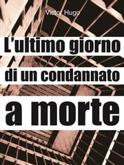 L'ultimo giorno di un condannato a morte ebook by Victor Hugo