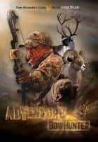 Adventure Bowhunter ebook by Tom Miranda