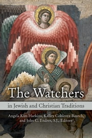 The Watchers in Jewish and Christian Traditions ebook by Angela Kim Harkins,Kelley Coblentz Bautch