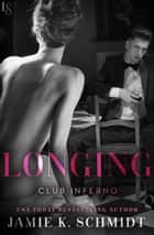 Longing - Club Inferno ebook by Jamie K. Schmidt