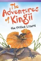 The Adventures of Kingii the Frilled Lizard eBook by Janeen Brian