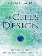 Cell's Design, The (Reasons to Believe) ebook by Fazal Rana