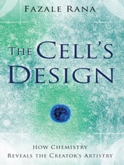 Cell's Design, The (Reasons to Believe) - How Chemistry Reveals the Creator's Artistry ebook by Fazal Rana