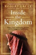 Inside the Kingdom ebook by Robert Lacey