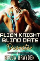Alien Knight Blind Date Disaster ebook by Becca Brayden