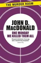 One Monday We Killed Them All ebook by John D. MacDonald