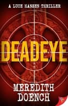 Deadeye ebook by Meredith Doench