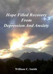Hope Filled Recovery From Depression And Anxiety ebook by William Smith