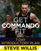 Get Commando Fit: 7-Day Introductory Plan ebook by Steve 'Commando' Willis