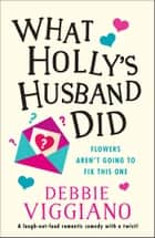What Holly's Husband Did - A laugh out loud romantic comedy with a twist! 電子書 by Debbie Viggiano