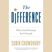 The Difference - When Good Enough Isn't Enough audiobook by Subir Chowdhury