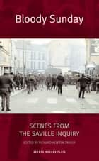Bloody Sunday: Scenes from the Saville Inquiry ebook by Richard Norton-Taylor