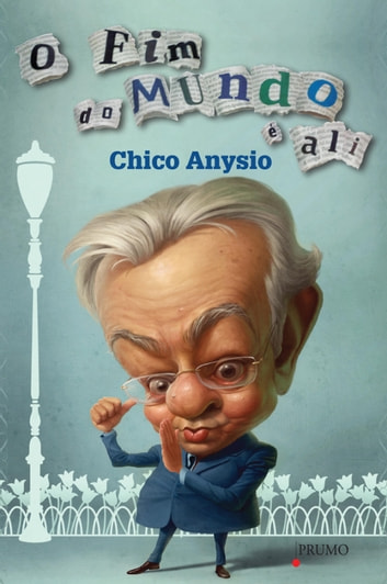 O fim do mundo é ali ebook by Chico Anysio,Lucas Leibholz