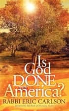 Is God Done With America? ebook by Eric Carlson