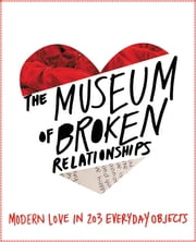 The Museum of Broken Relationships ebook by Olinka Vistica,Drazen Grubisic