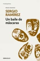 Un baile de máscaras eBook by Sergio Ramírez