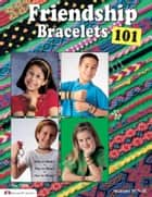 Friendship Bracelets 101: Fun to Make, Fun to Wear, Fun to Share ebook by Suzanne McNeill