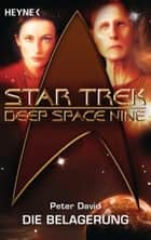 Star Trek - Deep Space Nine: Die Belagerung - Roman ebook by Peter David, Andreas Brandhorst