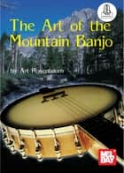 The Art of Mountain Banjo ebook by Art Rosenbaum