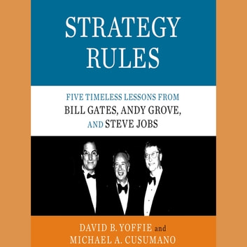 Strategy Rules - Five Timeless Lessons from Bill Gates, Andy Grove, and Steve Jobs audiobook by David B. Yoffie,Michael A. Cusumano