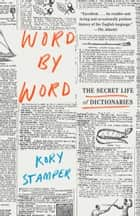 Word by Word - The Secret Life of Dictionaries ebook by Kory Stamper