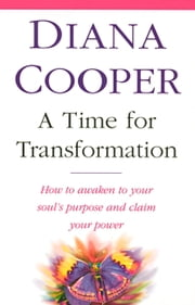 A Time For Transformation - How to awaken to your soul's purpose and claim your power ebook by Diana Cooper