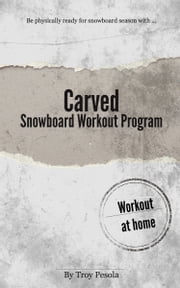 Carved: The Snowboard Workout Program ebook by Troy Pesola
