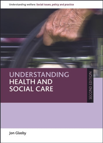 Understanding health and social care (second edition) ebook by Jon Glasby